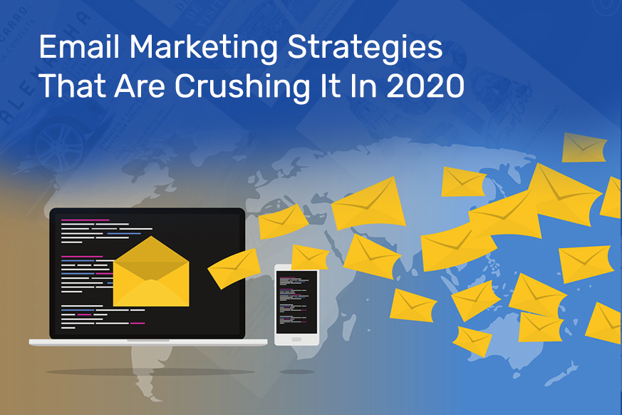 Email Marketing Strategies That Are Crushing It In 2020